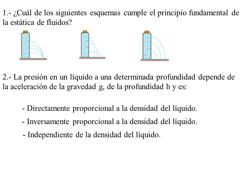 1.- ¿Cuál de los siguientes esquemas cumple el principio fundamental de la estática de fluidos