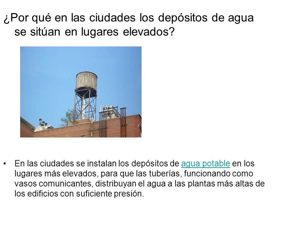 ¿Por qué en las ciudades los depósitos de agua se sitúan en lugares elevados