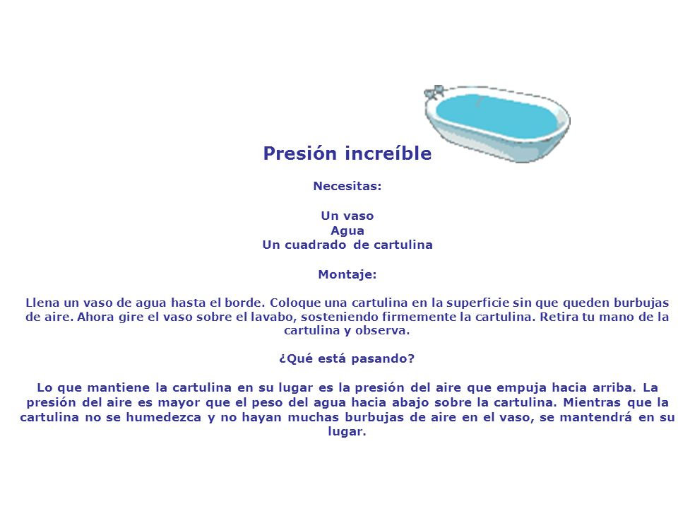 Presión increíble Necesitas: Un vaso Agua Un cuadrado de cartulina Montaje: Llena un vaso de agua hasta el borde.