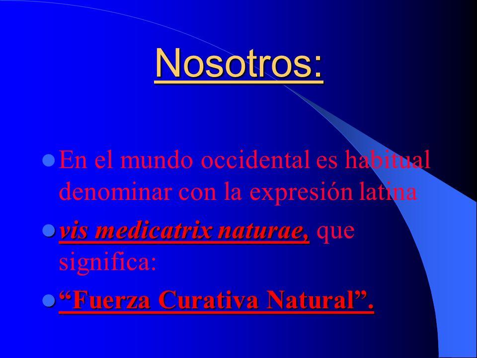 Nosotros: En el mundo occidental es habitual denominar con la expresión latina. vis medicatrix naturae, que significa: