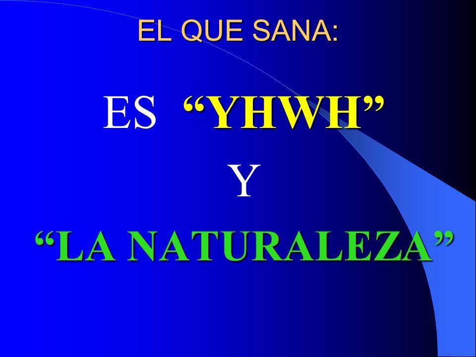 EL QUE SANA: ES YHWH Y LA NATURALEZA