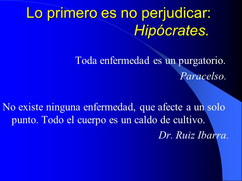 Lo primero es no perjudicar: Hipócrates.