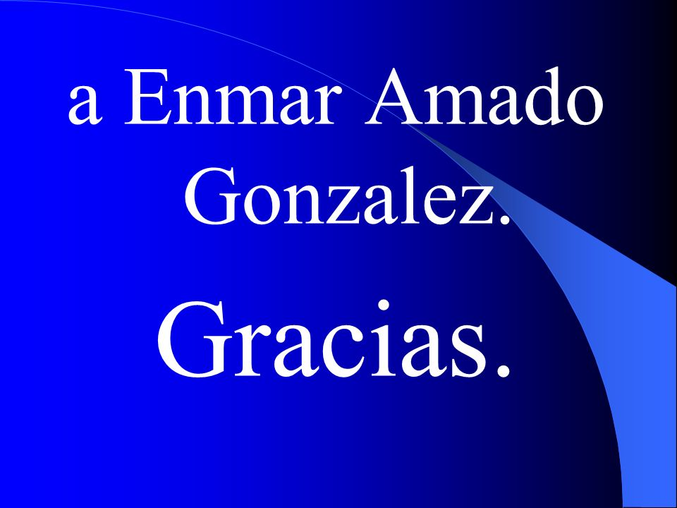 a Enmar Amado Gonzalez. Gracias.