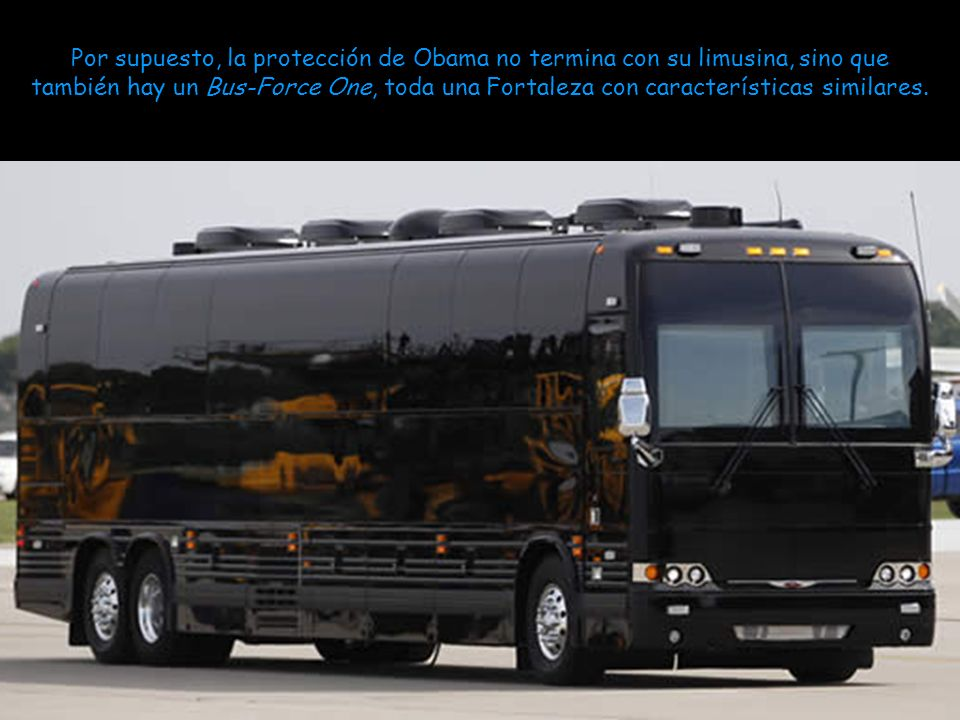 Por supuesto, la protección de Obama no termina con su limusina, sino que también hay un Bus-Force One, toda una Fortaleza con características similares.