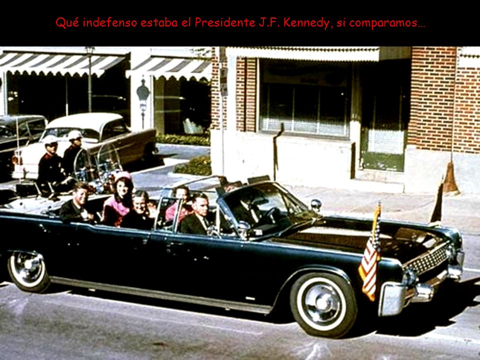 Qué indefenso estaba el Presidente J.F. Kennedy, si comparamos…