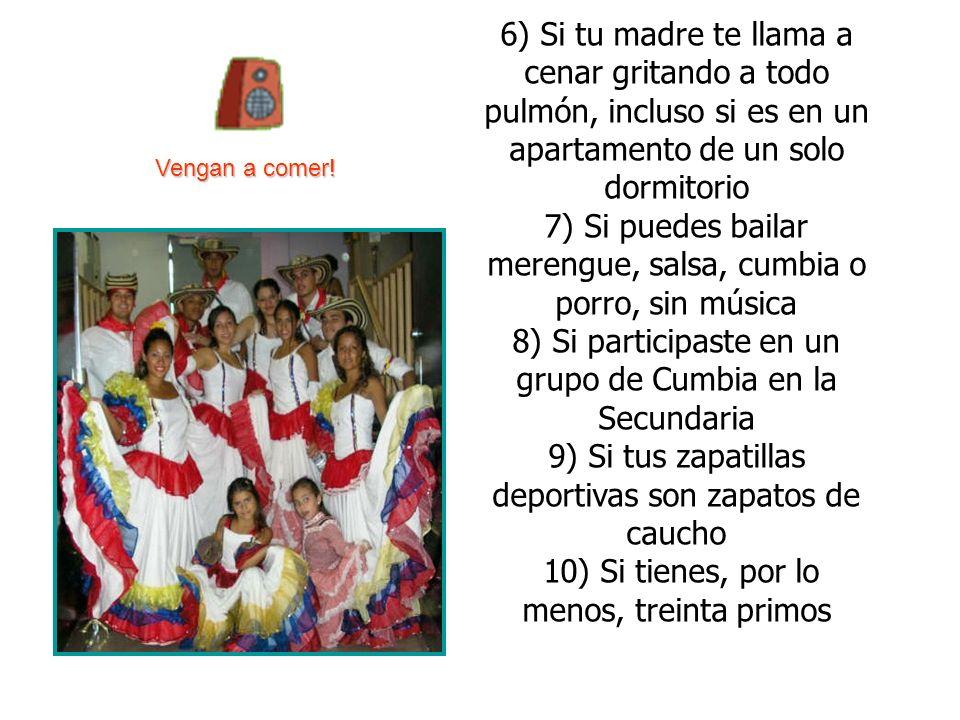7) Si puedes bailar merengue, salsa, cumbia o porro, sin música