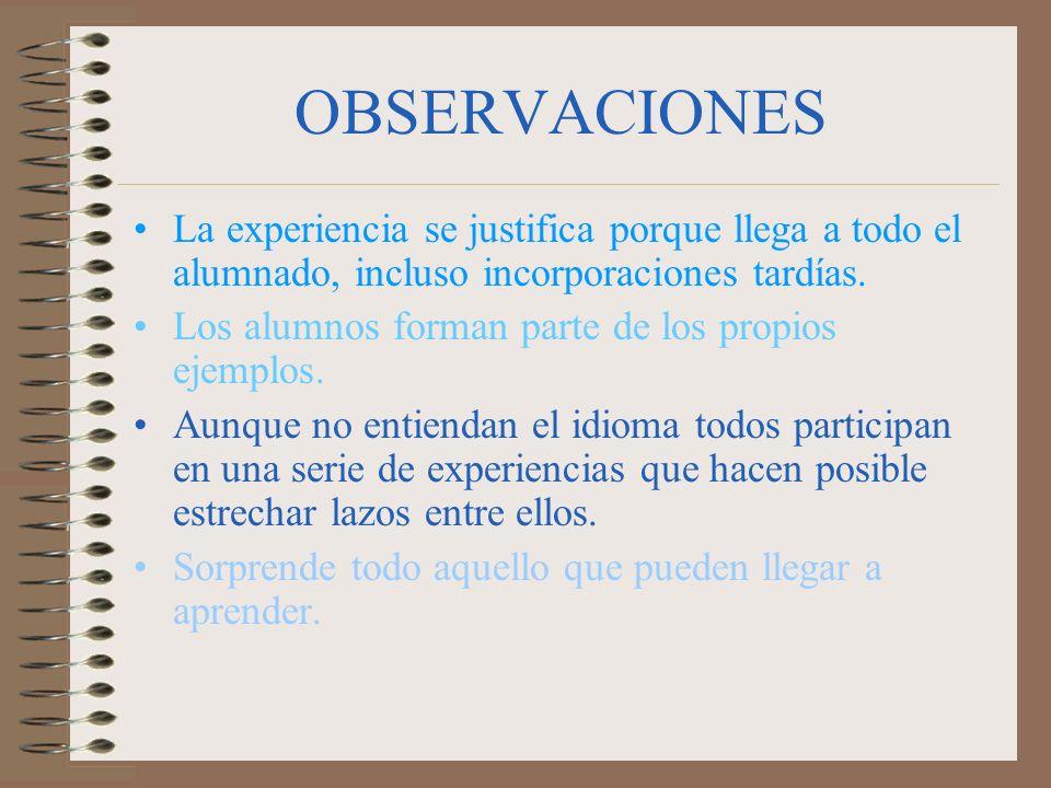 OBSERVACIONES La experiencia se justifica porque llega a todo el alumnado, incluso incorporaciones tardías.