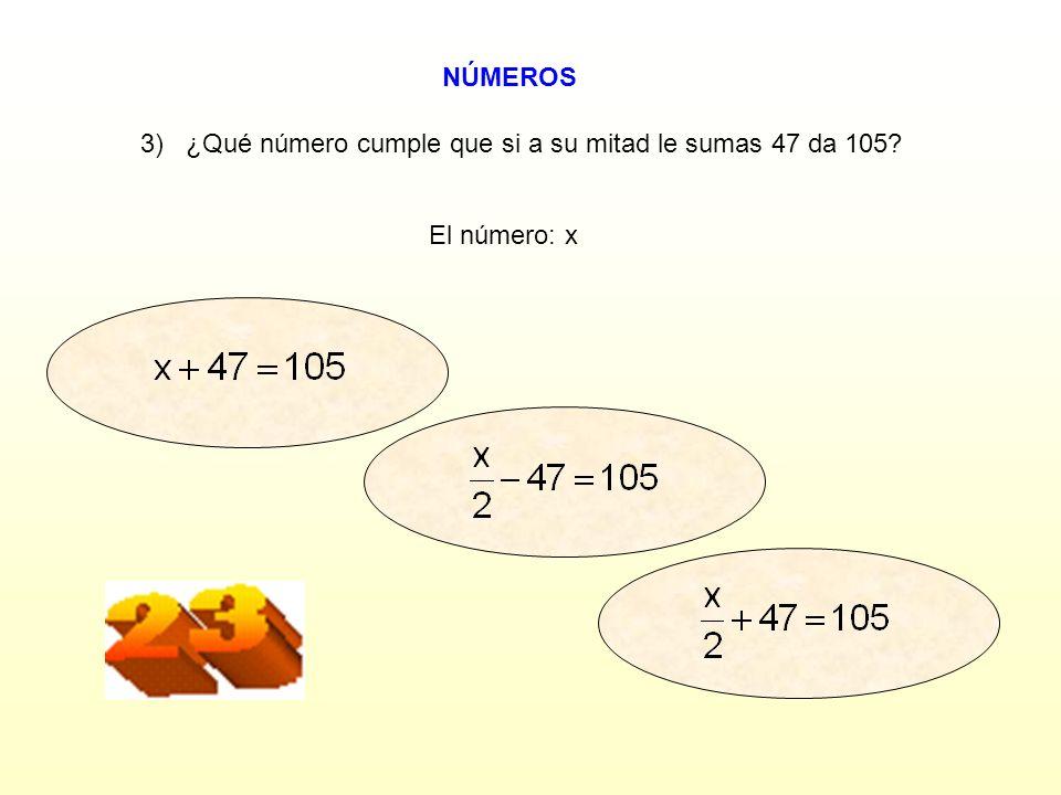 3) ¿Qué número cumple que si a su mitad le sumas 47 da 105