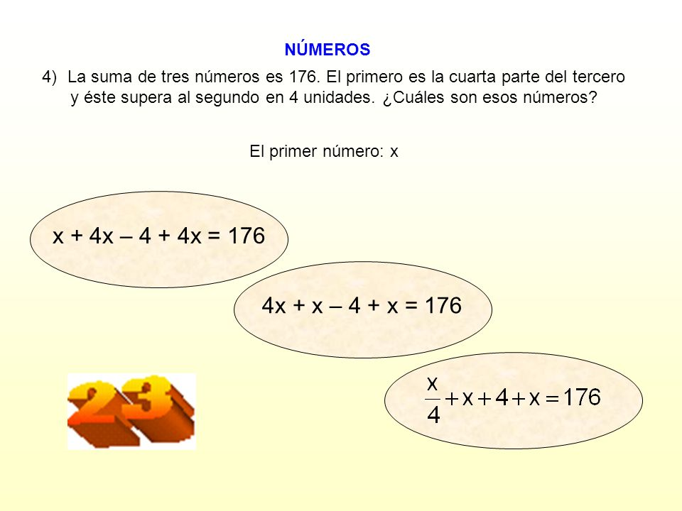 x + 4x – 4 + 4x = 176 4x + x – 4 + x = 176 NÚMEROS