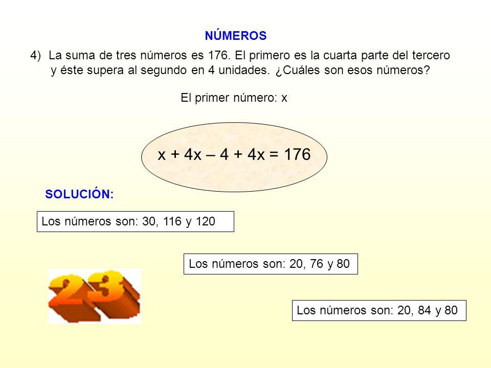 NÚMEROS La suma de tres números es 176. El primero es la cuarta parte del tercero. y éste supera al segundo en 4 unidades. ¿Cuáles son esos números