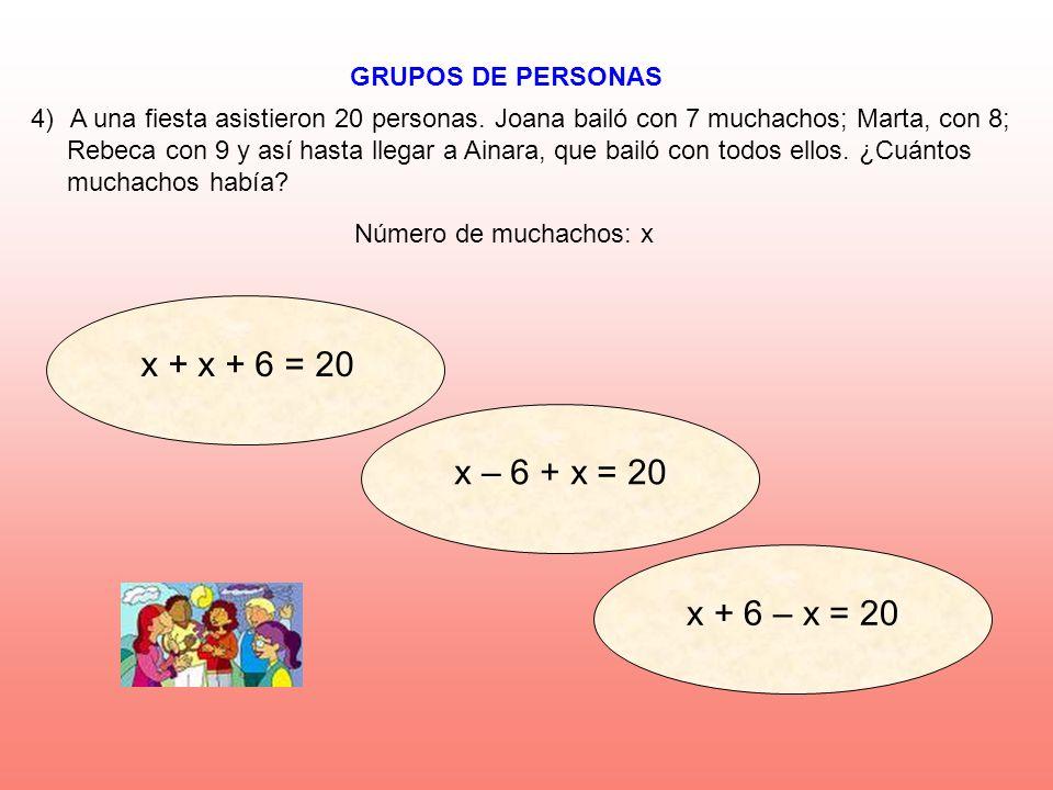 x + x + 6 = 20 x – 6 + x = 20 x + 6 – x = 20 GRUPOS DE PERSONAS