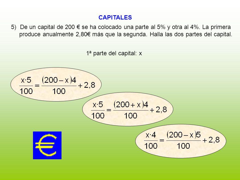 CAPITALES De un capital de 200 € se ha colocado una parte al 5% y otra al 4%. La primera.