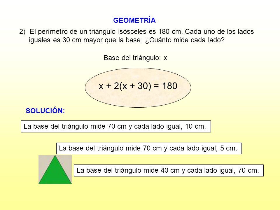 GEOMETRÍA El perímetro de un triángulo isósceles es 180 cm. Cada uno de los lados. iguales es 30 cm mayor que la base. ¿Cuánto mide cada lado