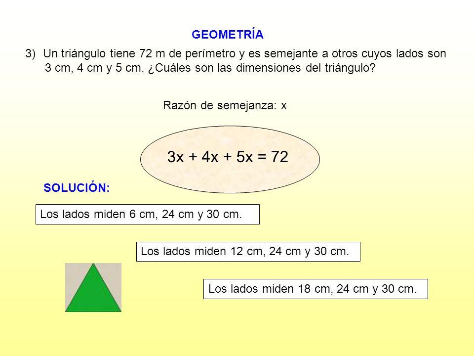 GEOMETRÍA Un triángulo tiene 72 m de perímetro y es semejante a otros cuyos lados son. 3 cm, 4 cm y 5 cm. ¿Cuáles son las dimensiones del triángulo