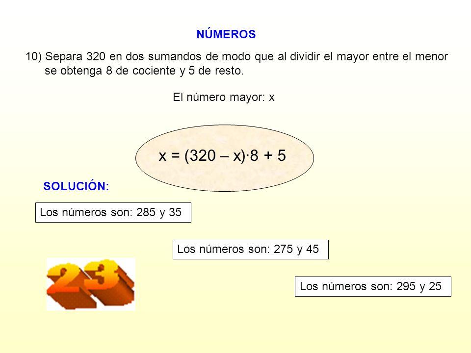 NÚMEROS 10) Separa 320 en dos sumandos de modo que al dividir el mayor entre el menor. se obtenga 8 de cociente y 5 de resto.