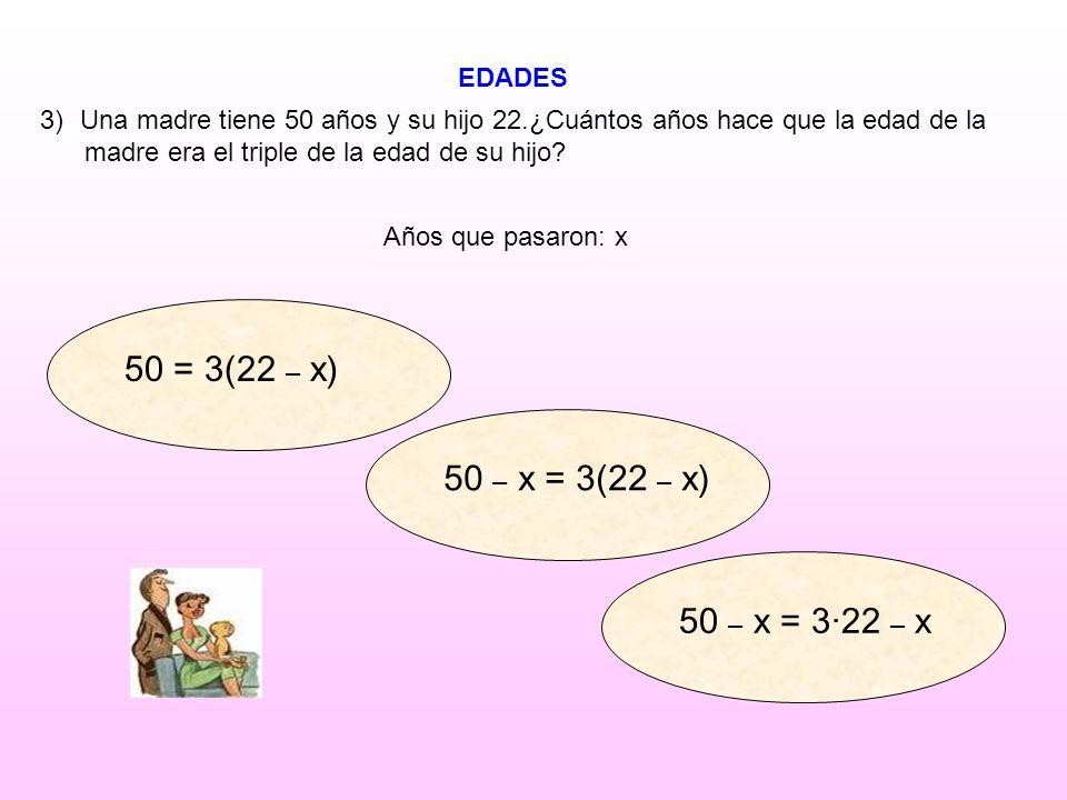 50 = 3(22 – x) 50 – x = 3(22 – x) 50 – x = 3·22 – x EDADES