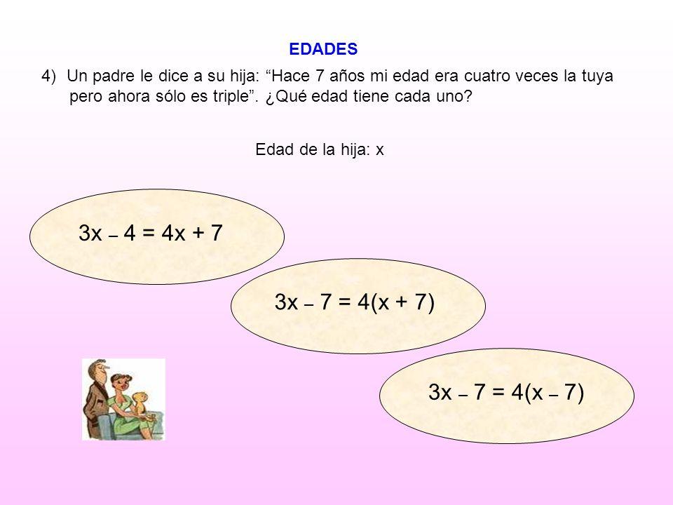 3x – 4 = 4x + 7 3x – 7 = 4(x + 7) 3x – 7 = 4(x – 7) EDADES