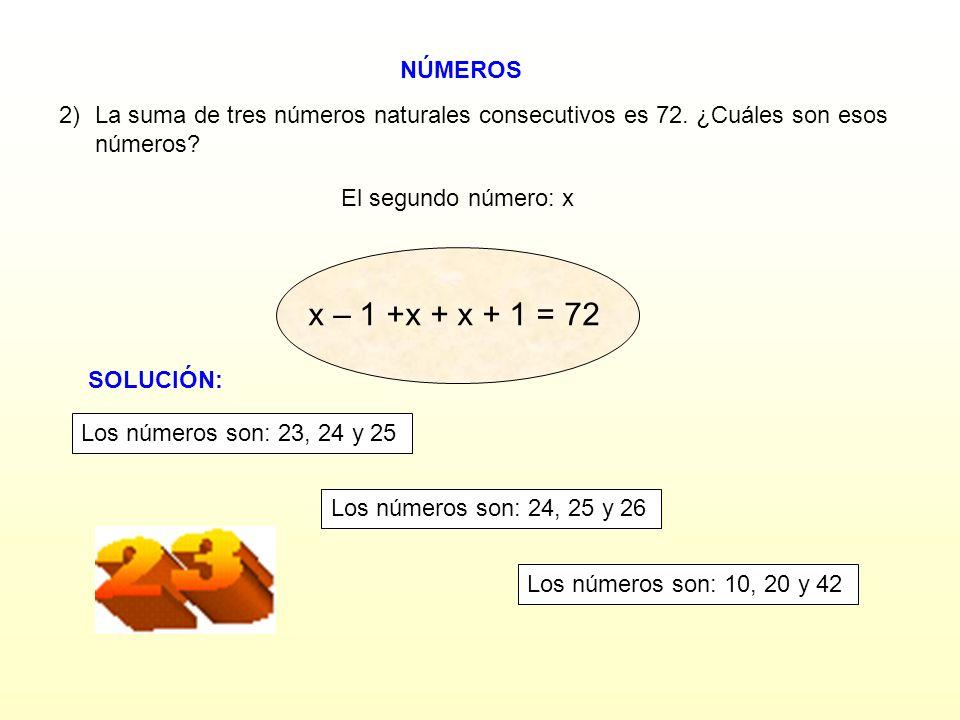 NÚMEROS La suma de tres números naturales consecutivos es 72. ¿Cuáles son esos números El segundo número: x.