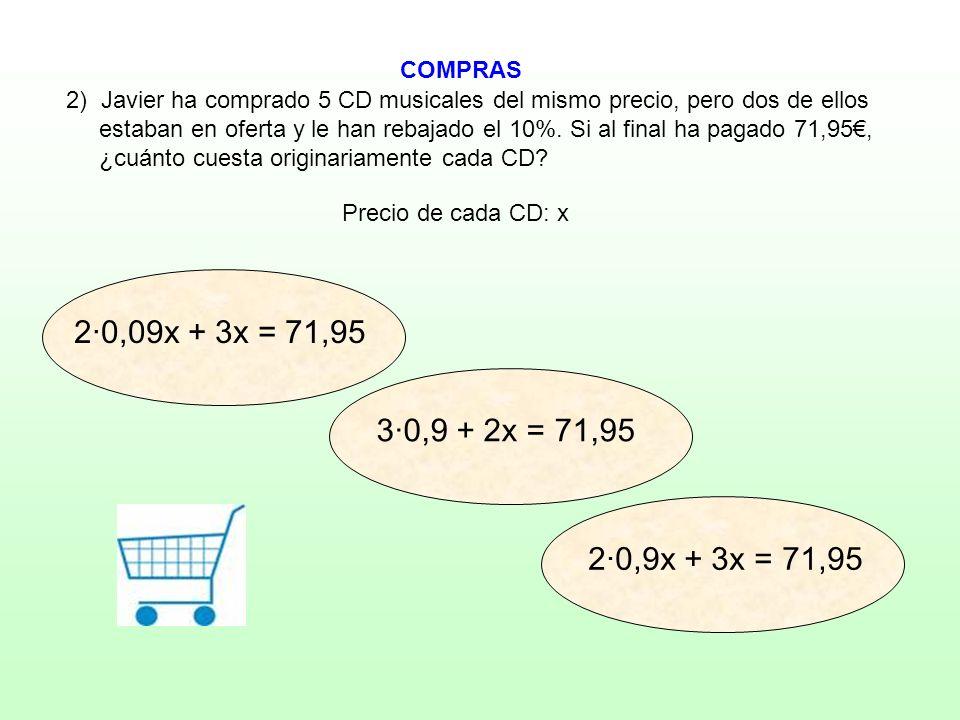 2·0,09x + 3x = 71,95 3·0,9 + 2x = 71,95 2·0,9x + 3x = 71,95 COMPRAS