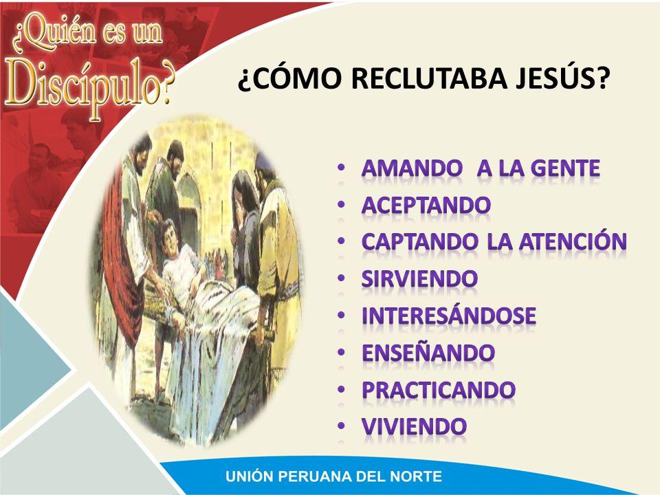 ¿CÓMO RECLUTABA JESÚS Amando a la gente Aceptando
