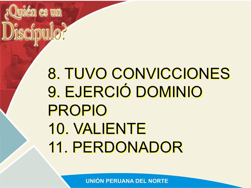 8. TUVO CONVICCIONES 9. EJERCIÓ DOMINIO PROPIO 10. VALIENTE 11. PERDONADOR