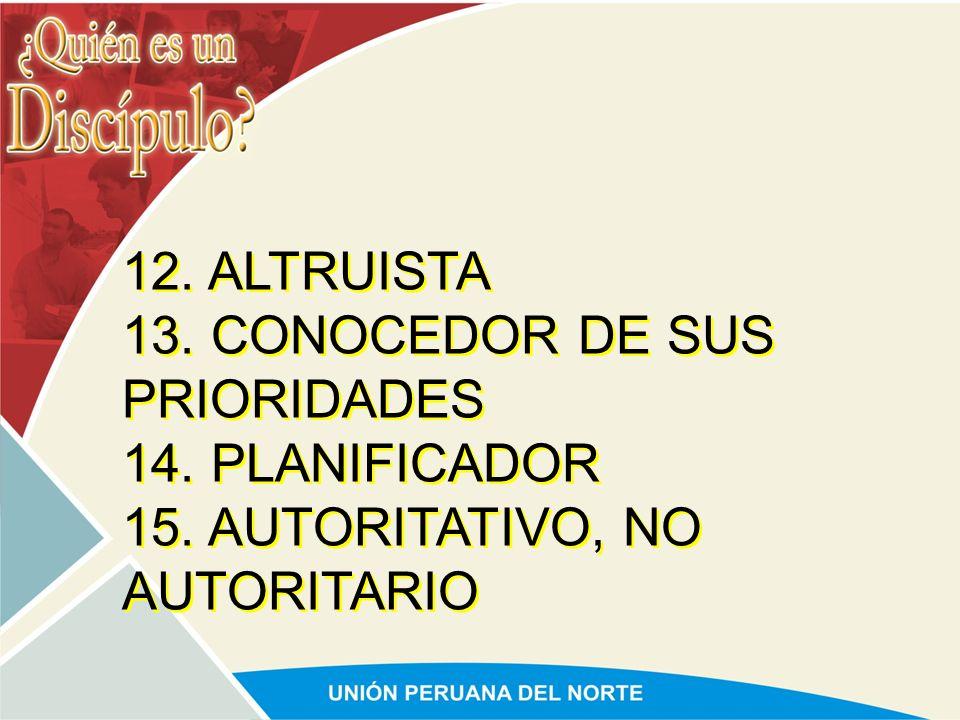 12. ALTRUISTA 13. CONOCEDOR DE SUS PRIORIDADES 14. PLANIFICADOR 15. AUTORITATIVO, NO AUTORITARIO