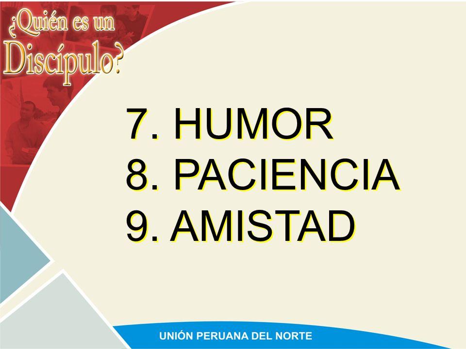 7. HUMOR 8. PACIENCIA 9. AMISTAD