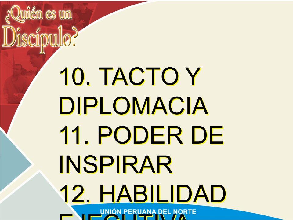 10. TACTO Y DIPLOMACIA 11. PODER DE INSPIRAR 12. HABILIDAD EJECUTIVA