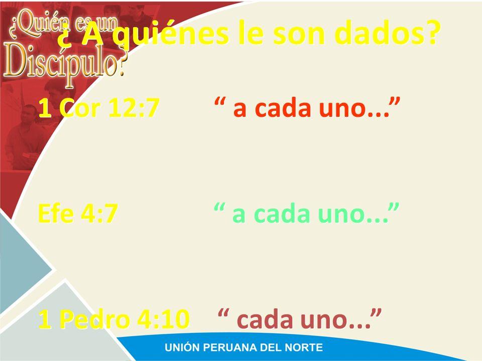 ¿ A quiénes le son dados 1 Cor 12:7 a cada uno...