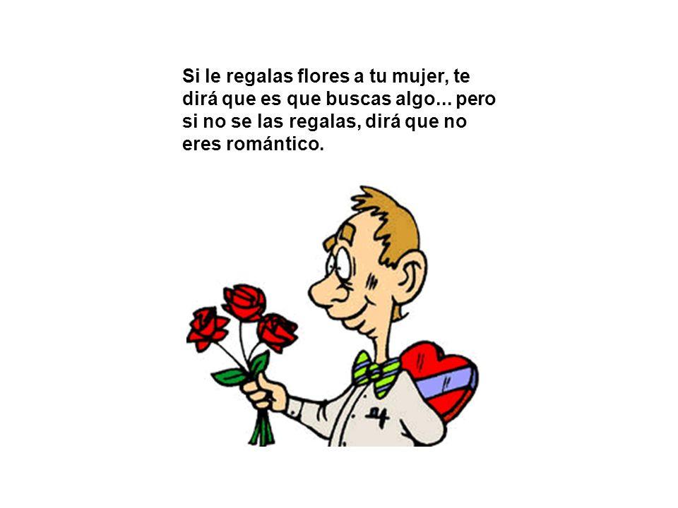 Si le regalas flores a tu mujer, te dirá que es que buscas algo
