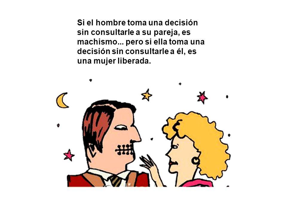 Si el hombre toma una decisión sin consultarle a su pareja, es machismo...