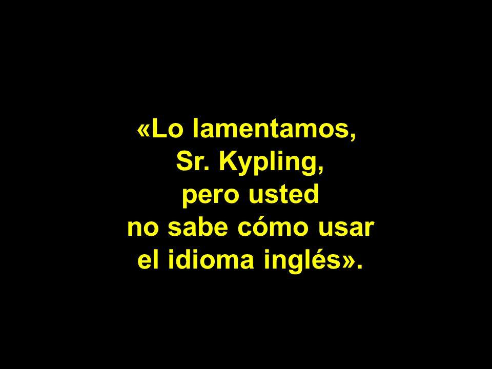 «Lo lamentamos, Sr. Kypling, pero usted no sabe cómo usar el idioma inglés».