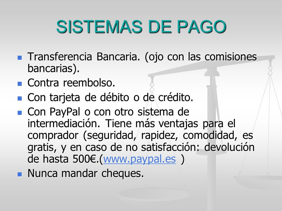 SISTEMAS DE PAGO Transferencia Bancaria. (ojo con las comisiones bancarias). Contra reembolso. Con tarjeta de débito o de crédito.