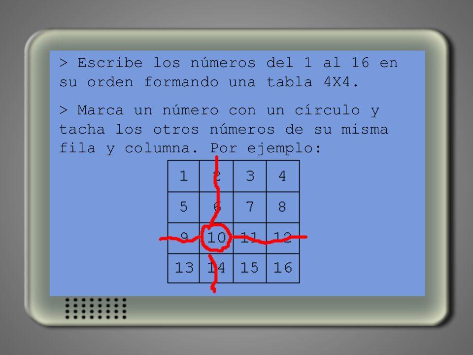 > Escribe los números del 1 al 16 en su orden formando una tabla 4X4.