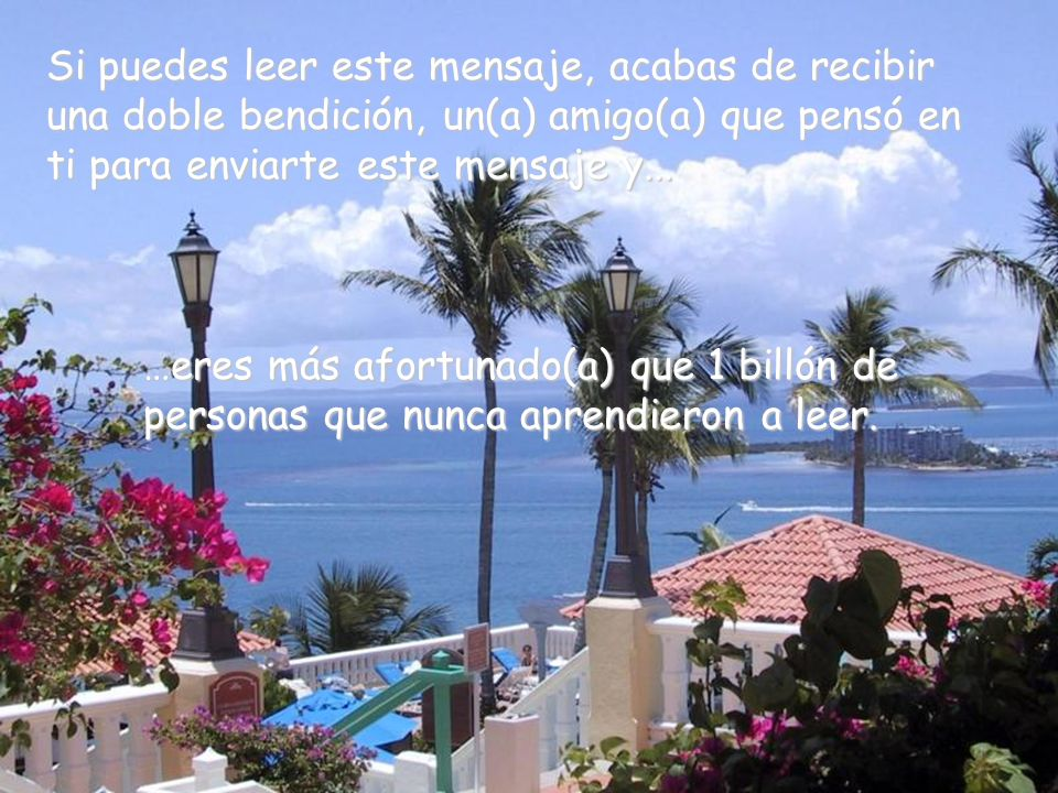 Si puedes leer este mensaje, acabas de recibir una doble bendición, un(a) amigo(a) que pensó en ti para enviarte este mensaje y...