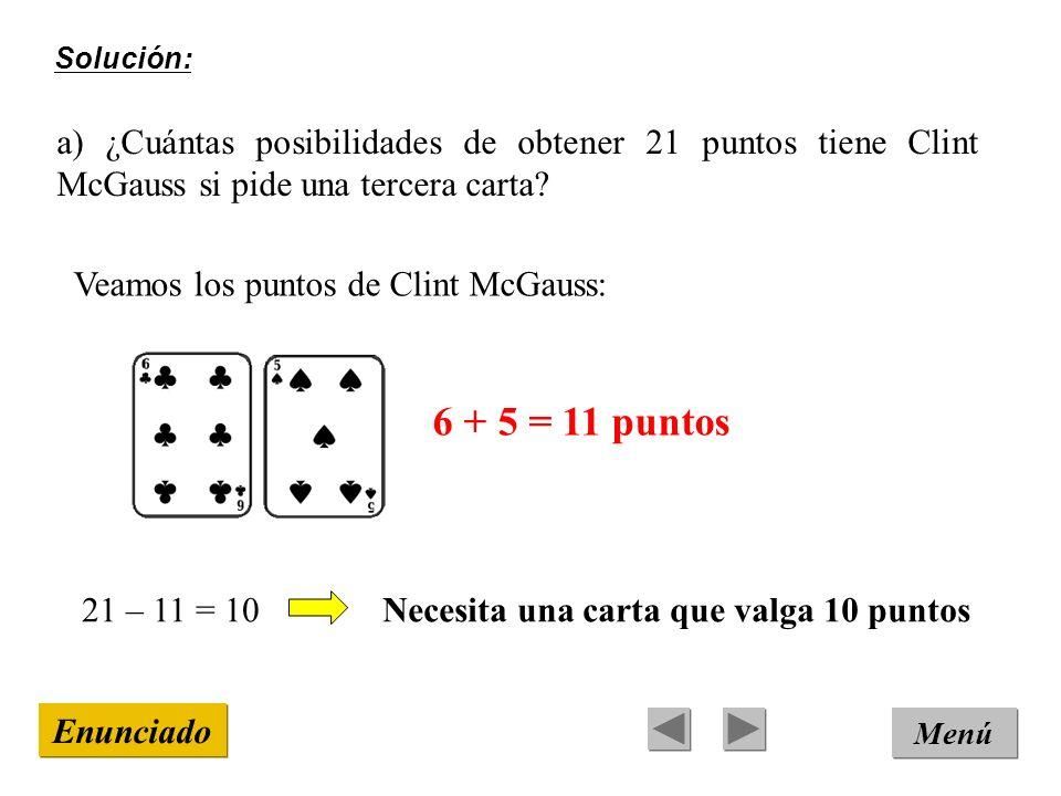 Solución: a) ¿Cuántas posibilidades de obtener 21 puntos tiene Clint McGauss si pide una tercera carta