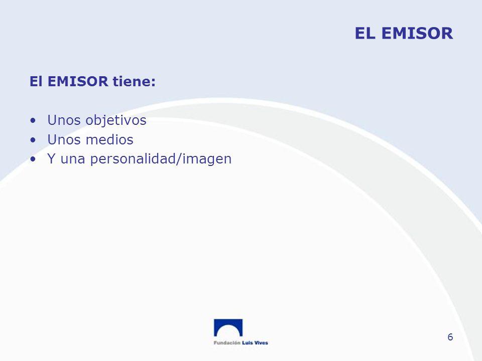 EL EMISOR El EMISOR tiene: Unos objetivos Unos medios