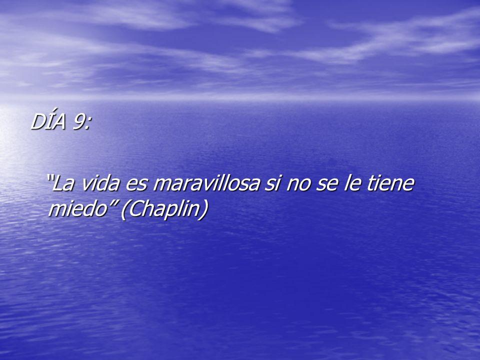 DÍA 9: La vida es maravillosa si no se le tiene miedo (Chaplin)