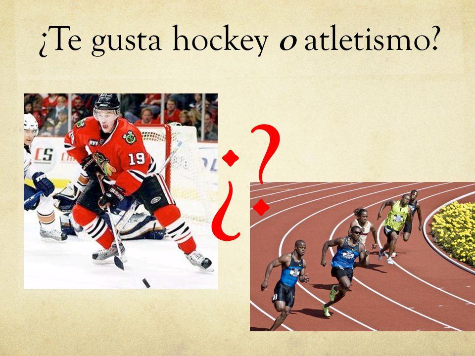 ¿Te gusta hockey o atletismo
