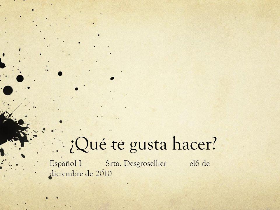 Español I Srta. Desgrosellier el6 de diciembre de 2010