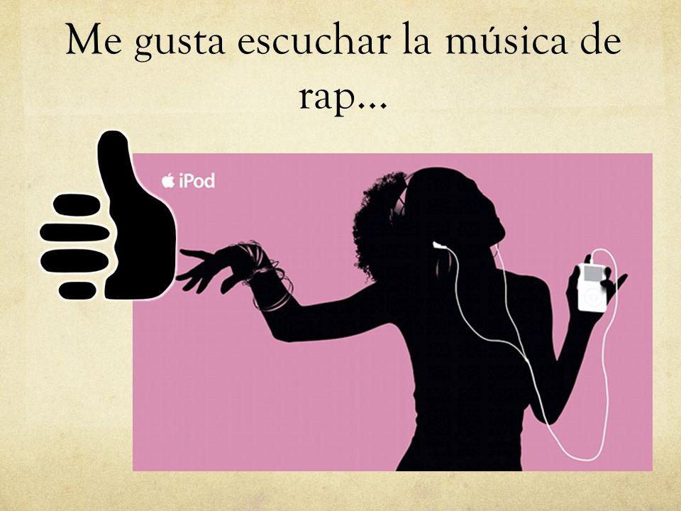 Me gusta escuchar la música de rap…