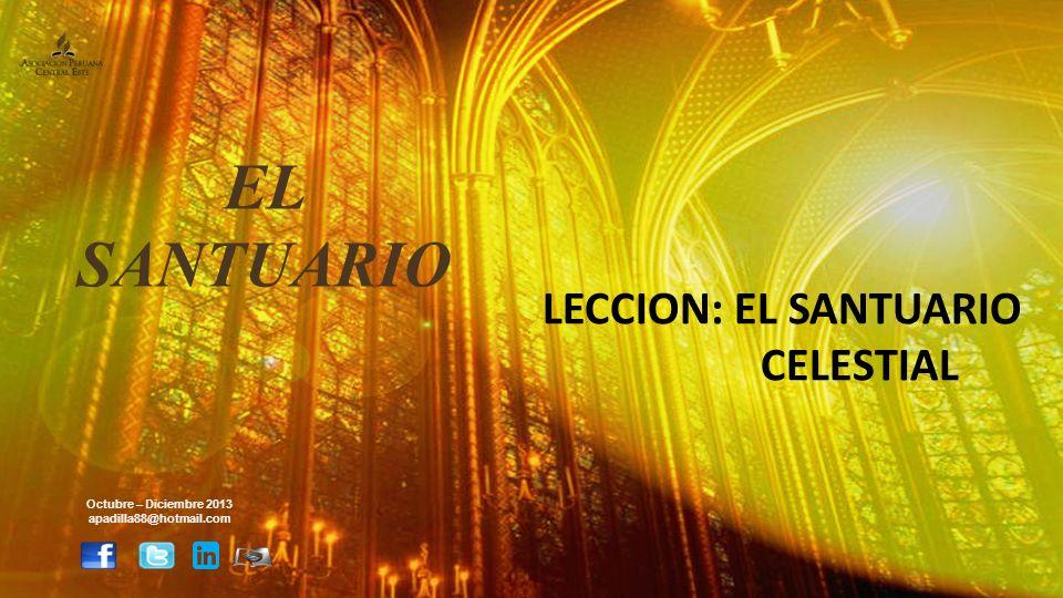 EL SANTUARIO LECCION: EL SANTUARIO CELESTIAL Octubre – Diciembre 2013