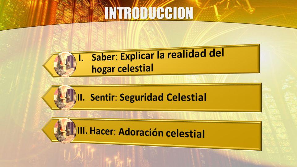 INTRODUCCION I. Saber: Explicar la realidad del hogar celestial