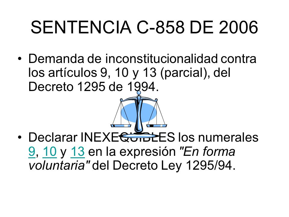 SENTENCIA C-858 DE 2006 Demanda de inconstitucionalidad contra los artículos 9, 10 y 13 (parcial), del Decreto 1295 de 1994.