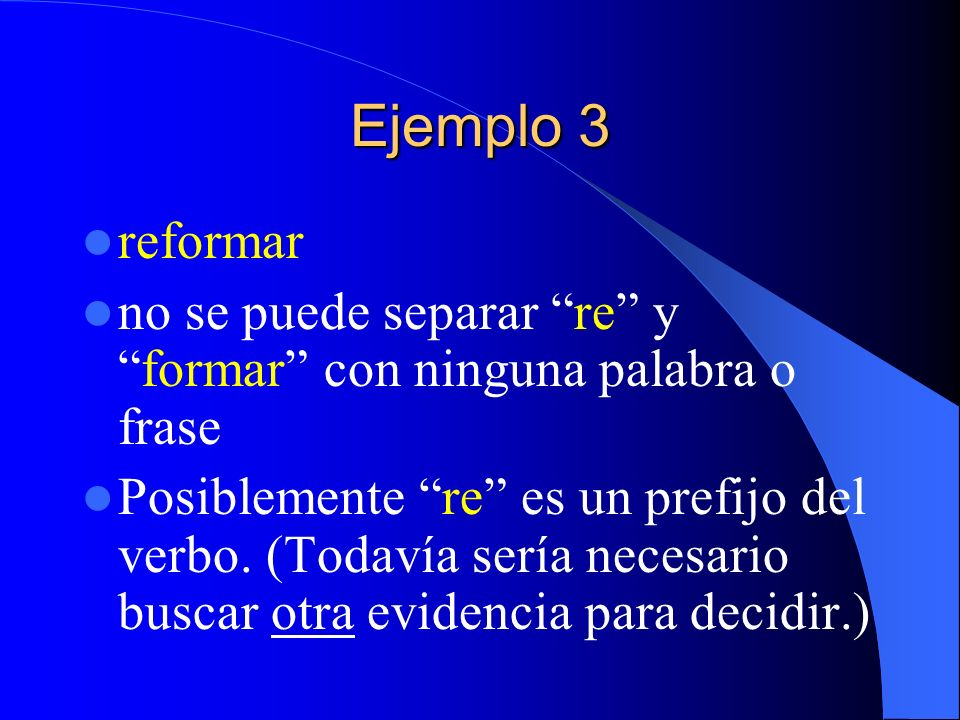Ejemplo 3reformar. no se puede separar re y formar con ninguna palabra o frase.