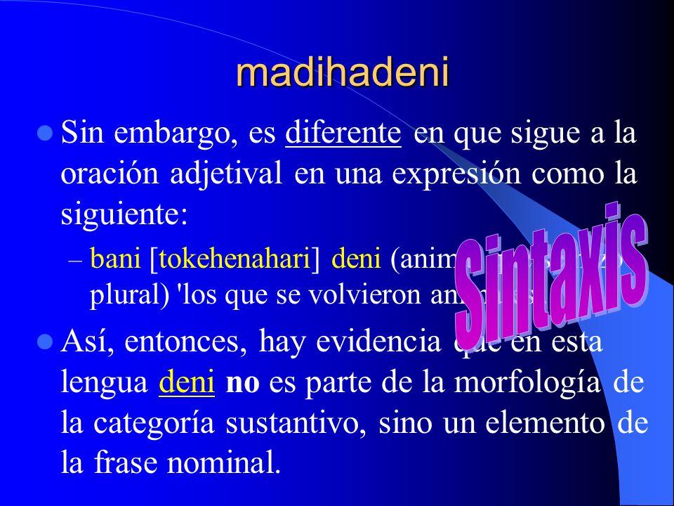 madihadeni Sin embargo, es diferente en que sigue a la oración adjetival en una expresión como la siguiente: