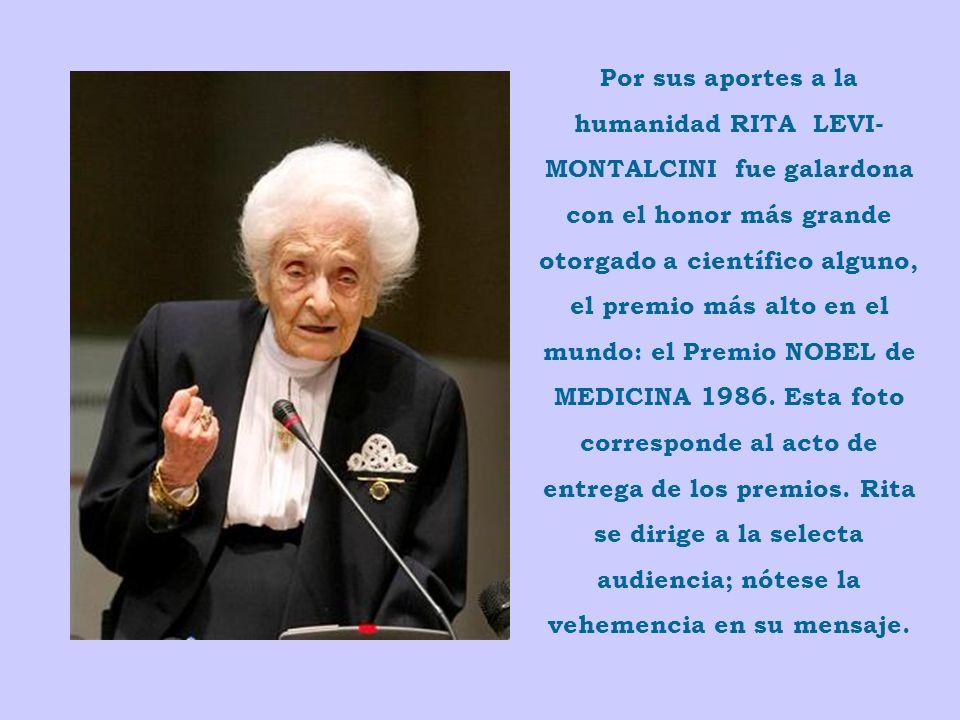Por sus aportes a la humanidad RITA LEVI-MONTALCINI fue galardona con el honor más grande otorgado a científico alguno, el premio más alto en el mundo: el Premio NOBEL de MEDICINA 1986.