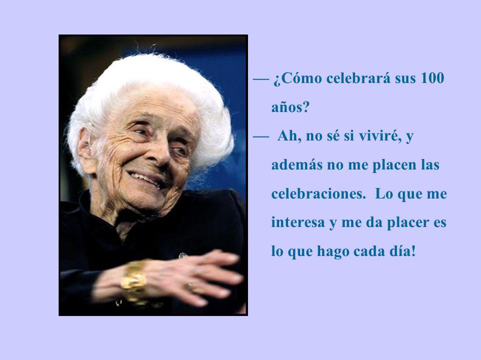 — ¿Cómo celebrará sus 100 años