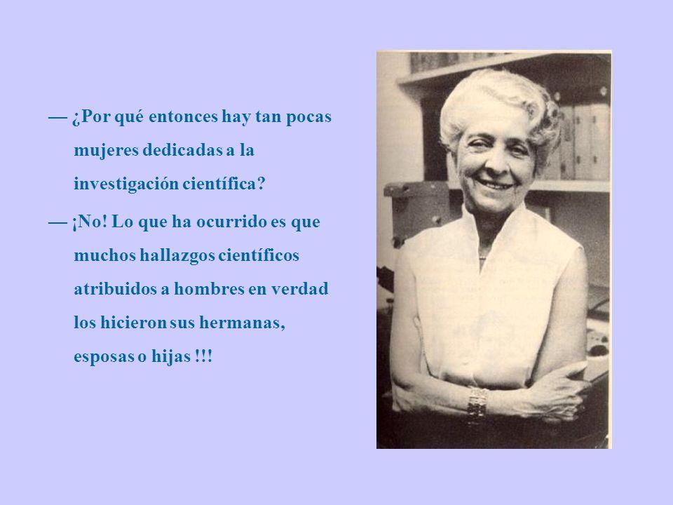 — ¿Por qué entonces hay tan pocas mujeres dedicadas a la investigación científica
