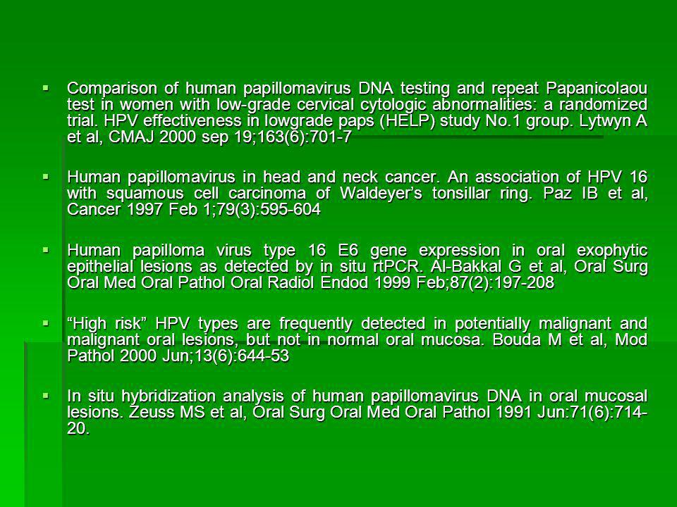 Comparison of human papillomavirus DNA testing and repeat Papanicolaou test in women with low-grade cervical cytologic abnormalities: a randomized trial. HPV effectiveness in lowgrade paps (HELP) study No.1 group. Lytwyn A et al, CMAJ 2000 sep 19;163(6):701-7